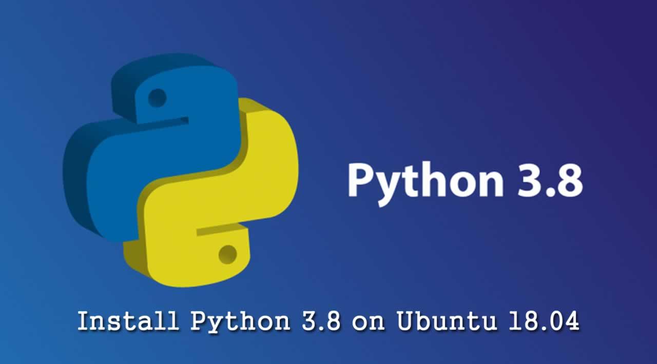 Hướng dẫn cài đặt Python 3.8 trên Ubuntu 18.04